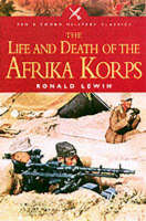 The Life and Death of the Afrika Korps