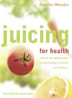 Juicing for Health: How to Use ...