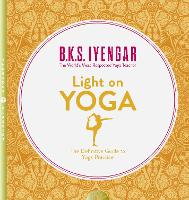 Light on Yoga: The Definitive Guide ...