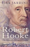 Curious Life Of Robert Hooke: The Man...