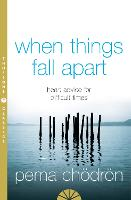 When Things Fall Apart: Heart Advice...