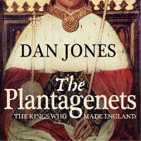 The Plantagenets: The Kings Who Made...