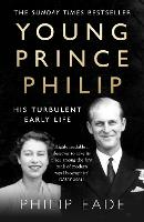 Young Prince Philip: His Turbulent...