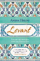 Levant: Recipes and Memories from the...