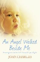 An Angel Walked Beside Me: Amazing...
