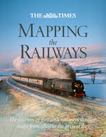 The Times Mapping the Railways: The...