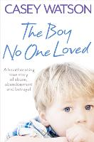 The Boy No One Loved: A Heartbreaking...
