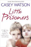 Little Prisoners: A Tragic Story of...
