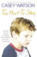 Too Hurt to Stay: The True Story of a...