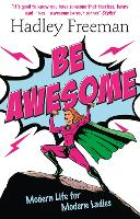 Be Awesome: Modern Life for Modern...