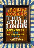 This Other London: Adventures in the Overlooked City