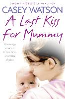 A Last Kiss for Mummy: A Teenage Mum,...