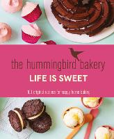 The Hummingbird Bakery Life is Sweet:...