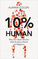 10% Human: How Your Body's Microbes...