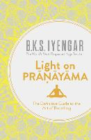 Light on Pranayama: The Definitive...