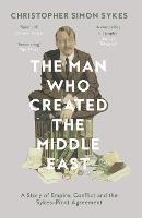 The Man Who Created the Middle East: ...