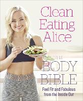 Clean Eating Alice The Body Bible:...