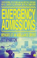 Emergency Admissions: Memoirs of an...