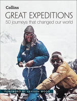 Great Expeditions: 50 Journeys That...