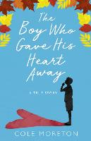 The Boy Who Gave His Heart Away: A...