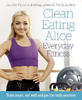 Clean Eating Alice Everyday Fitness:...