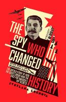 The Spy Who Changed History: The...