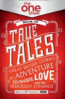 The One Show Book of True Tales: ...
