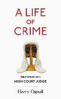 A Life of Crime: The Memoirs of a ...