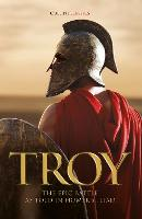 The Siege of Troy: The epic battle as...
