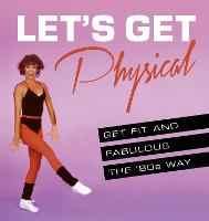 Let's Get Physical: Get fit and...
