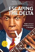 Escaping the Delta: Robert Johnson ...