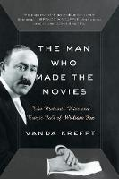 The Man Who Made the Movies: The...