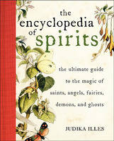 Encyclopedia of Spirits: The Ultimate...