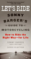 Let's Ride: Sonny Barger's Guide to...
