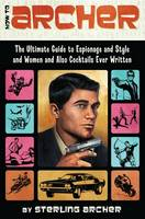 How to Archer: The Ultimate Guide to...