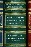 How to Read Poetry Like a Professor: ...