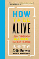 How to be Alive: A Guide to the Kind...