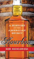 Bourbon: A History of the American...