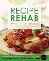 Recipe Rehab: 80 Delicious Recipes...