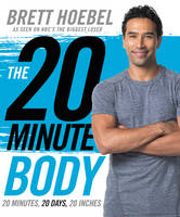 The 20-Minute Body: 20 Minutes, 20...