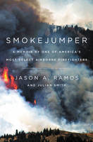 Smokejumper: A Memoir by One of...
