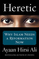 Heretic: Why Islam Needs a ...