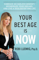 Your Best Age is Now: Embrace an...