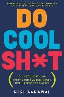 Do Cool Sh*T: Quit Your Day Job, ...