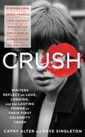 Crush: Writers Reflect on Love,...