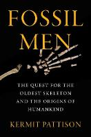 Fossil Men: The Quest For The Oldest...