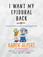I Want My Epidural Back: Adventures ...