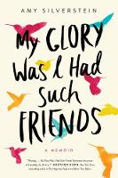 My Glory Was I Had Such Friends: A...