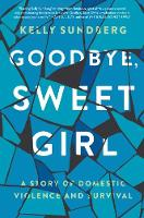 Goodbye, Sweet Girl: A Story of...