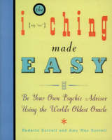 The I Ching Made Easy: Be Your Own...